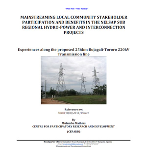 Mainstreaming Local Community Stakeholder Participation and Benefits in the NELSAP Sub Regional Hydro-Power and Interconnection Projects - Uganda